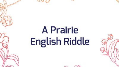 A Prairie English riddle