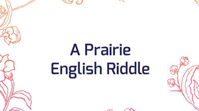 A Prairie English riddle